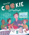 How the Cookie Crumbled: The True (and Not-So-True) Stories of the Invention of the Chocolate Chip Cookie /]Cgilbert Ford Cover Image
