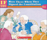 If You Were There When They Signed the Constitution (If You Were...) Cover Image
