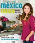 México fresco: 100 recetas sencillas con autentico sabor mexicano Cover Image