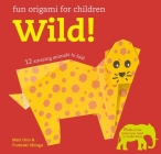 Fun Origami for Children: Wild!: 12 amazing animals to fold Cover Image