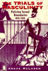 The Trials of Masculinity: Policing Sexual Boundaries, 1870-1930 Cover Image