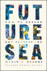 Future Sea: How to Rescue and Protect the World's Oceans Cover Image