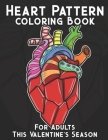 Heart Pattern Coloring Book For Adults This Valentine's Season: Perfect For Gifting, Ideal For Framing, Stress Relieving Activity Pages To Enjoy This Cover Image