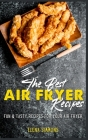 The Best Air Fryer Recipes: Fun And Tasty Recipes For Your Air Fryer Cover Image