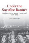 Under the Socialist Banner: Resolutions of the Second International, 1889-1912 Cover Image