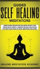 Guided Self Healing Meditations: Mindfulness Meditation Including Anxiety and Stress Relief Scripts, Chakras Healing, Meditation for Deep Sleep, Panic Cover Image