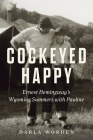 Cockeyed Happy: Ernest Hemingway's Wyoming Summers with Pauline Cover Image