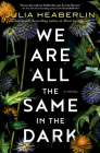 We Are All the Same in the Dark: A Novel Cover Image