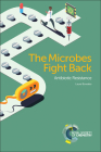 The Microbes Fight Back: Antibiotic Resistance Cover Image