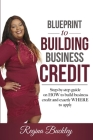 Blueprint to Building Business Credit: Step by step guide on how to build business credit Cover Image