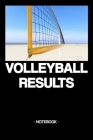 Volleyball Results: Notebook - Summer - Training - Team - Strategy - gift idea - gift - squared - 6 x 9 inch Cover Image