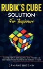 Rubik's Cube Solution for Beginners: A Simple Step-by-Step Solution Book for Kids and Beginners with Instructions and Pictures in Color Cover Image