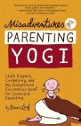 Misadventures of a Parenting Yogi: Cloth Diapers, Cosleeping, and My (Sometimes Successful Quest for Conscious Parenting Cover Image