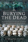 Burying the Dead: An Archaeological History of Burial Grounds, Graveyards and Cemeteries Cover Image