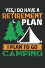 yes i do have a retirement i plan to go to camping: yes i do have a retirement i plan to go to camping Yes I Do Have A Retirement Plan: Funny Holiday Cover Image