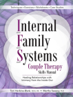Internal Family Systems Couple Therapy Skills Manual: Healing Relationships with Intimacy from the Inside Out Cover Image