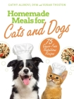 Homemade Meals for Cats and Dogs: 75 Grain-Free Nutritious Recipes Cover Image
