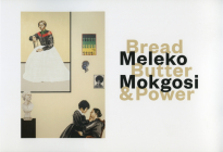 Meleko Mokgosi: Bread, Butter, and Power Cover Image