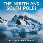 The North and South Pole?: K12 Life Science Series Cover Image