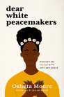 Dear White Peacemakers: Dismantling Racism with Grit and Grace Cover Image