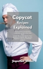 Copycat Recipes Explained: The best Dishes from the best restaurants exactly as they make them. Cracker Barrel, Red Lobster, Texas Roadhouse, Chi Cover Image