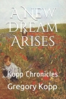 A New Dream Arises: Kopp Chronicles Cover Image