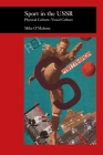 Sport in the USSR: Physical Culture--Visual Culture (Picturing History) Cover Image
