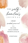 The Self-Healer's Journal: A 90 Day Guided Journal for a Self-Loving, Soulfully Manifested, Grateful-As-Hell Life Cover Image