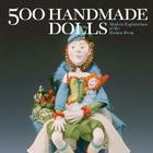 500 Handmade Dolls: Modern Explorations of the Human Form Cover Image