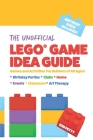 The Unofficial LEGO(R) Game Idea Guide: Games and Activities for Builders of All Ages and Birthday Party Guide Cover Image