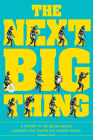The Next Big Thing: A History of the Boom-or-Bust Moments That Shaped the Modern World Cover Image