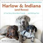 Harlow & Indiana (and Reese): A True Story about Best Friends...and Siblings Too! Cover Image