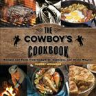 The Cowboy's Cookbook: Recipes and Tales from Campfires, Cookouts, and Chuck Wagons Cover Image