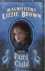 The Magnificent Lizzie Brown and the Fairy Child Cover Image