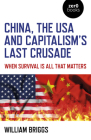 China, the USA and Capitalism's Last Crusade: When Survival Is All That Matters Cover Image