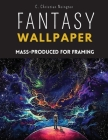 Fantasy Wallpaper: Fantasy Wallpaper Reproduced in Series for Framing Cover Image