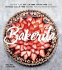 Bakerita: 100+ No-Fuss Gluten-Free, Dairy-Free, and Refined Sugar-Free Recipes for the Modern Baker Cover Image