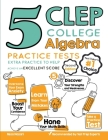 5 CLEP College Algebra Practice Tests: Extra Practice to Help Achieve an Excellent Score Cover Image