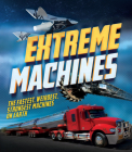 Extreme Machines: The Fastest, Weirdest, Strongest Machines on Earth! Cover Image