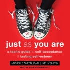 Just as You Are Lib/E: A Teen's Guide to Self-Acceptance & Lasting Self-Esteem Cover Image
