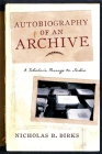 Autobiography of an Archive: A Scholar's Passage to India (Cultures of History) Cover Image