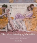 The New Painting of the 1860s: Between the Pre-Raphaelites and the Aesthetic Movement Cover Image