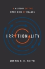 Irrationality: A History of the Dark Side of Reason Cover Image