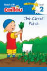 Caillou: The Carrot Patch - Read with Caillou, Level 2 Cover Image