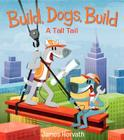 Build, Dogs, Build: A Tall Tail Cover Image