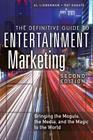 The Definitive Guide to Entertainment Marketing: Bringing the Moguls, the Media, and the Magic to the World Cover Image