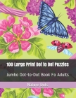 100 Large Print Dot to Dot Puzzles: Jumbo Dot-to-Dot Book Fo Adults Cover Image