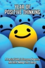 Year Of Positive Thinking: A Practical Guide To Overcome Negativity And Better Manage Your Feelings: Self Talk And Anxiety Cover Image