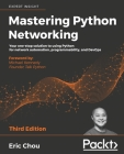 Mastering Python Networking - Third Edition: Your one-stop solution to using Python for network automation, programmability, and DevOps Cover Image