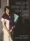 Sargent, Whistler, and Venetian Glass: American Artists and the Magic of Murano Cover Image